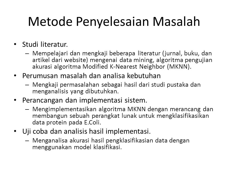 Metode Penyelesaian Masalah Studi literatur. – Mempelajari dan mengkaji beberapa literatur (jurnal, buku, dan artikel dari website) mengenai data mini