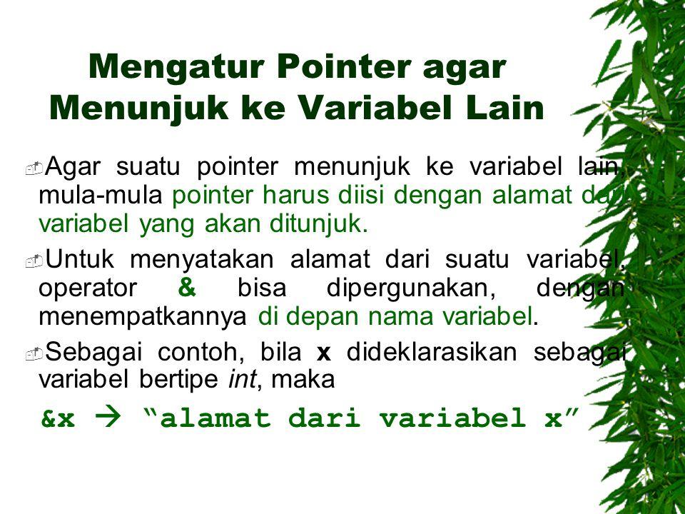 Mengatur Pointer agar Menunjuk ke Variabel Lain  Agar suatu pointer menunjuk ke variabel lain, mula-mula pointer harus diisi dengan alamat dari variabel yang akan ditunjuk.