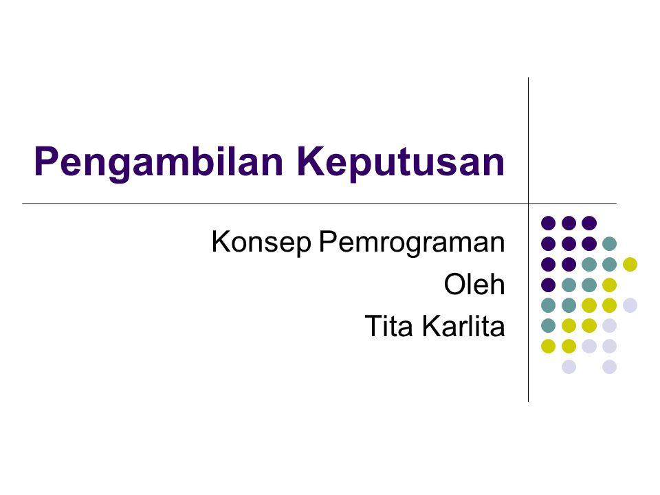 Pengambilan Keputusan Konsep Pemrograman Oleh Tita Karlita