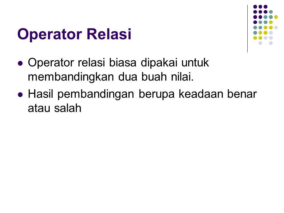 Operator Relasi Operator relasi biasa dipakai untuk membandingkan dua buah nilai. Hasil pembandingan berupa keadaan benar atau salah