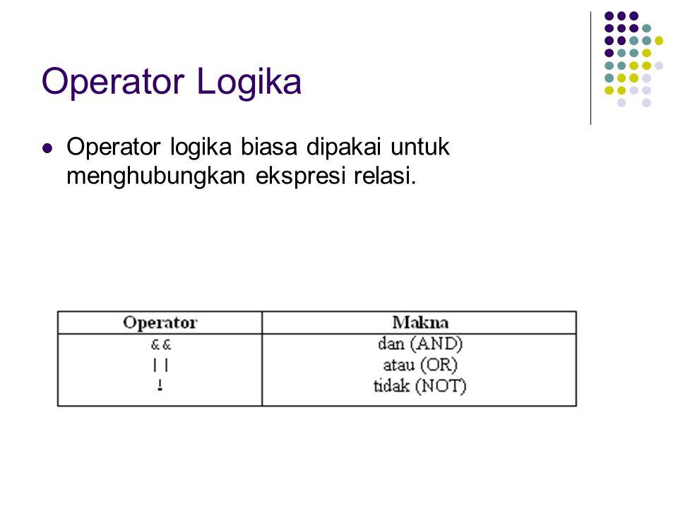 Bentuk pemakaian operator && dan    adalah operand1 operator operand2 Baik operand1 maupun operand2 dapat berupa ekspresi relasi ataupun ekspresi logika.