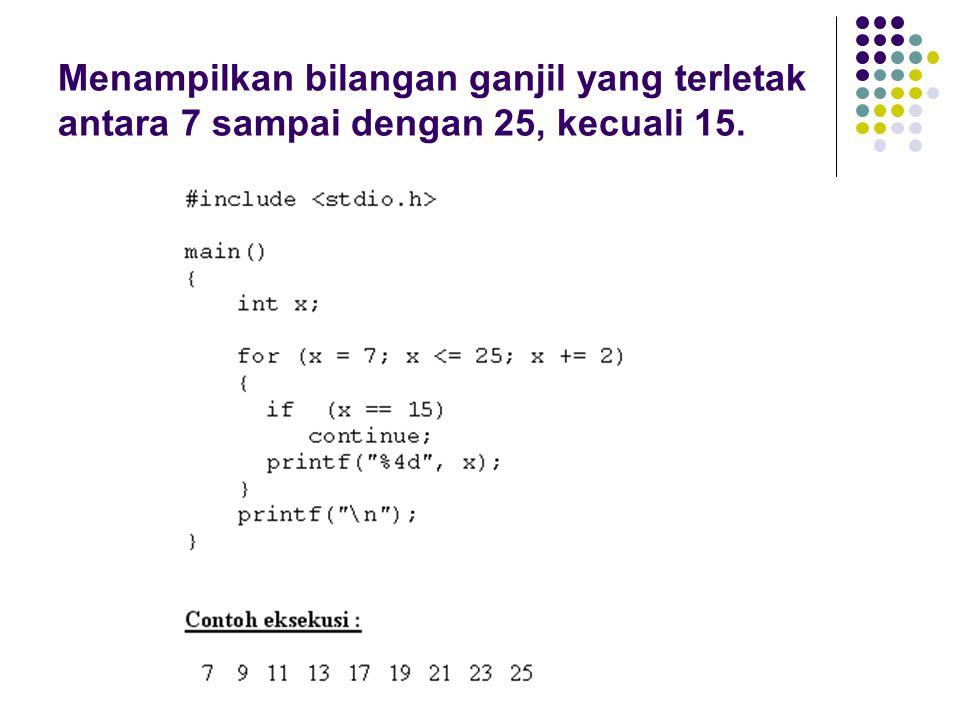 Menampilkan bilangan ganjil yang terletak antara 7 sampai dengan 25, kecuali 15.