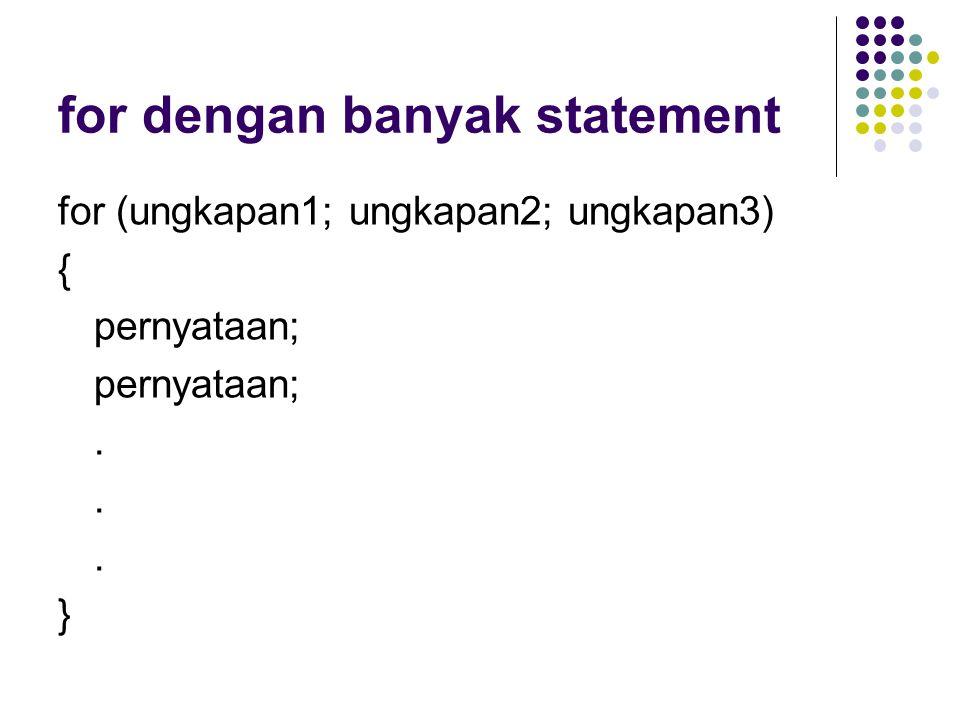 for dengan banyak statement for (ungkapan1; ungkapan2; ungkapan3) { pernyataan;. }