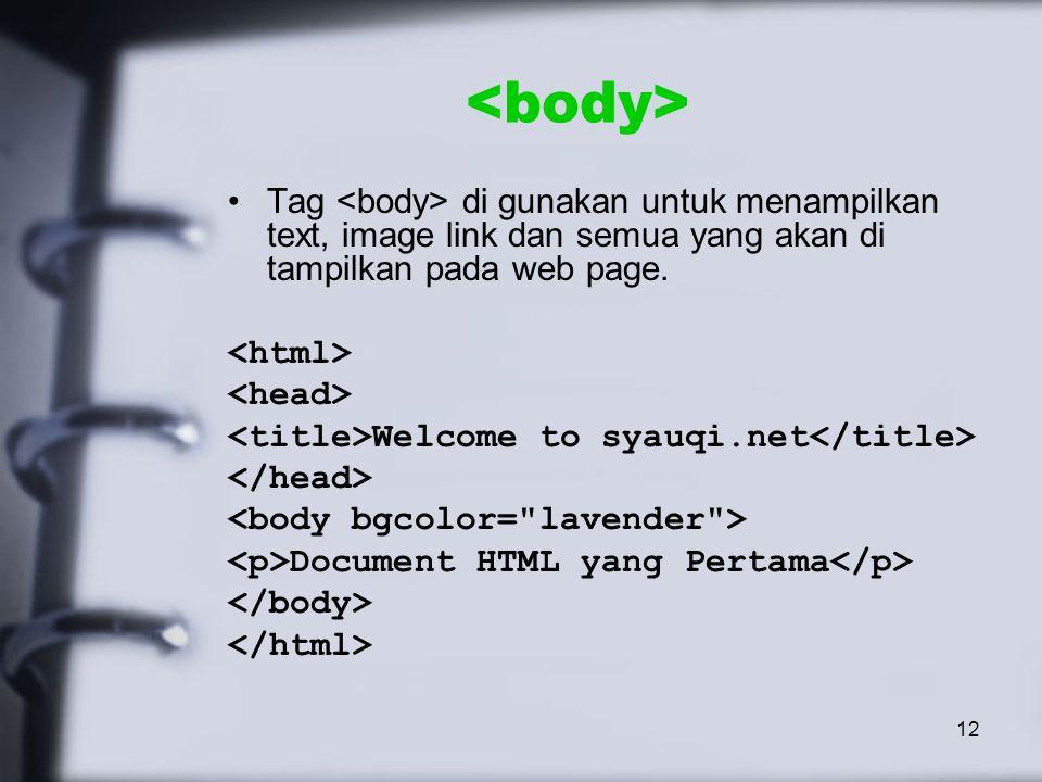 12 Tag di gunakan untuk menampilkan text, image link dan semua yang akan di tampilkan pada web page.