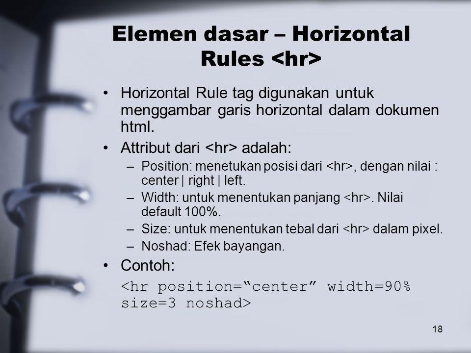 18 Elemen dasar – Horizontal Rules Horizontal Rule tag digunakan untuk menggambar garis horizontal dalam dokumen html.