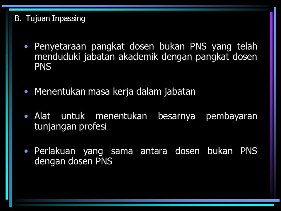 B.Tujuan Inpassing Penyetaraan pangkat dosen bukan PNS yang telah menduduki jabatan akademik dengan pangkat dosen PNS Menentukan masa kerja dalam jaba