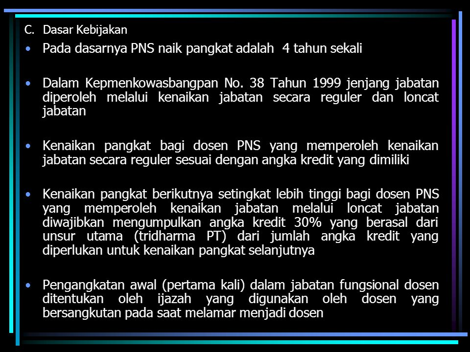 C.Dasar Kebijakan Pada dasarnya PNS naik pangkat adalah 4 tahun sekali Dalam Kepmenkowasbangpan No. 38 Tahun 1999 jenjang jabatan diperoleh melalui ke