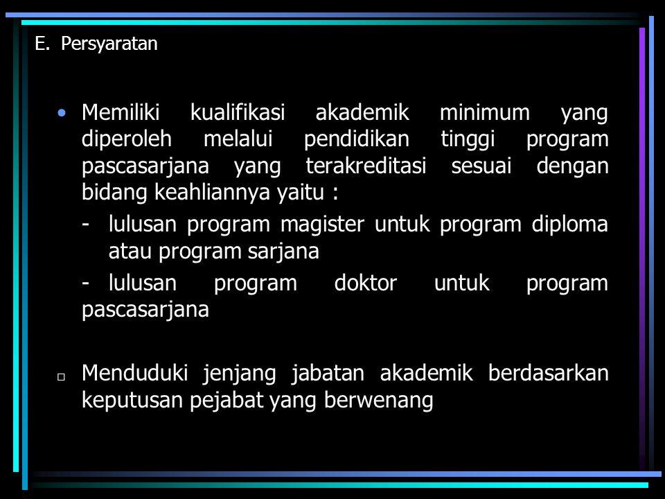 E.Persyaratan Memiliki kualifikasi akademik minimum yang diperoleh melalui pendidikan tinggi program pascasarjana yang terakreditasi sesuai dengan bid