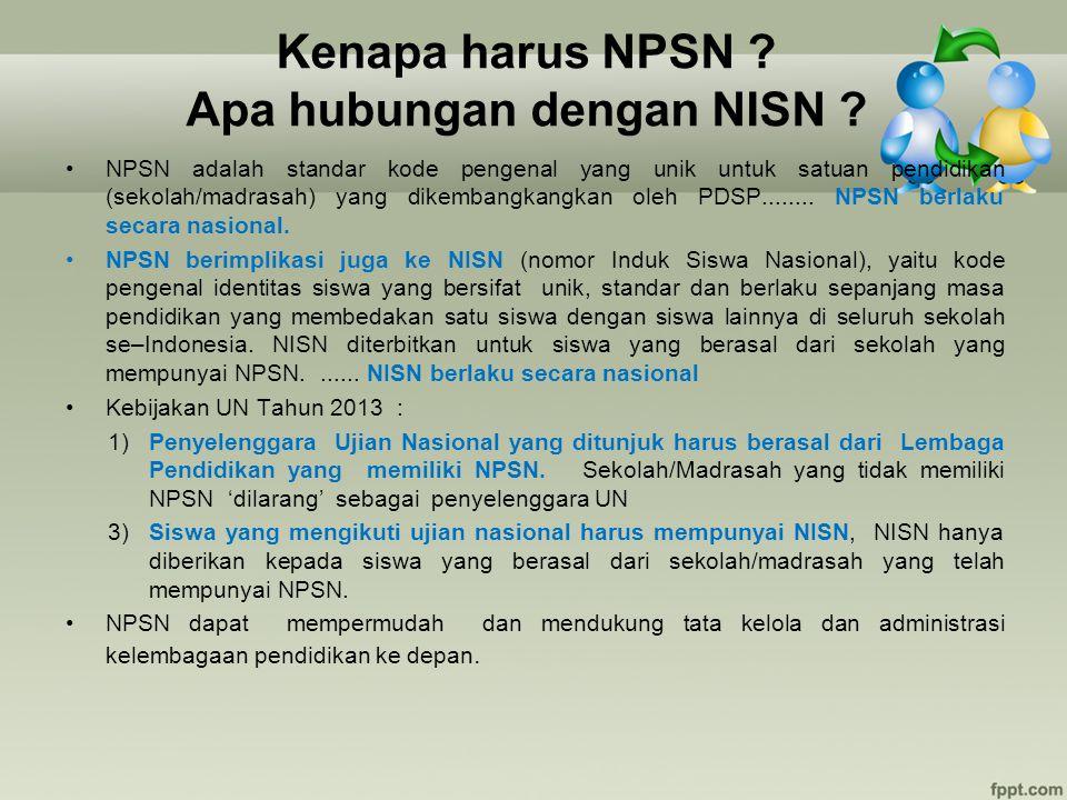 Kenapa harus NPSN ? Apa hubungan dengan NISN ? NPSN adalah standar kode pengenal yang unik untuk satuan pendidikan (sekolah/madrasah) yang dikembangka