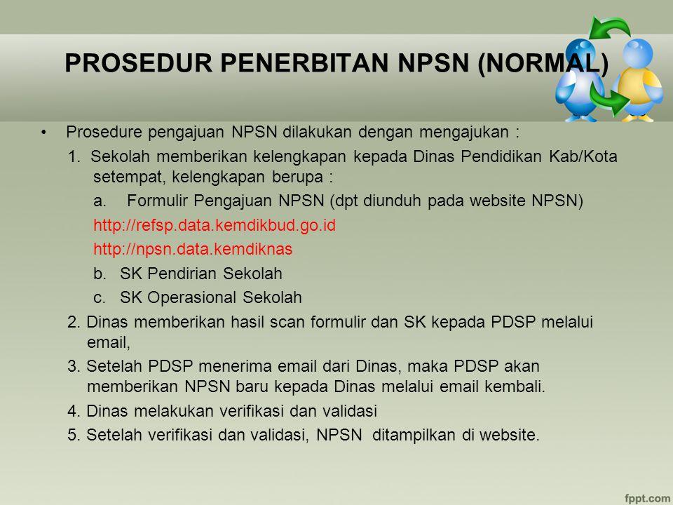 PROSEDUR PENERBITAN NPSN (NORMAL) Prosedure pengajuan NPSN dilakukan dengan mengajukan : 1. Sekolah memberikan kelengkapan kepada Dinas Pendidikan Kab