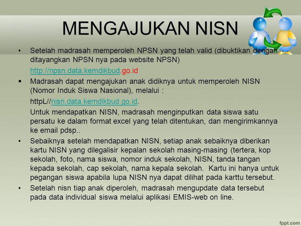MENGAJUKAN NISN Setelah madrasah memperoleh NPSN yang telah valid (dibuktikan dengan ditayangkan NPSN nya pada website NPSN) http://npsn.data.kemdikbu