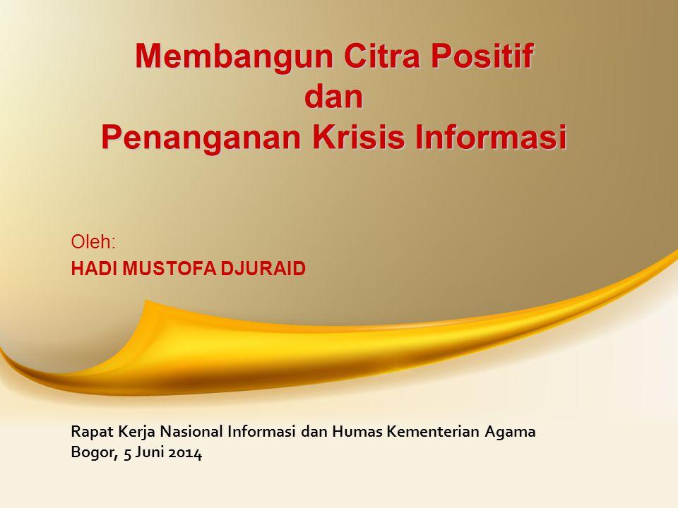 Membangun Citra Positif dan Penanganan Krisis Informasi Oleh: HADI MUSTOFA DJURAID Rapat Kerja Nasional Informasi dan Humas Kementerian Agama Bogor, 5