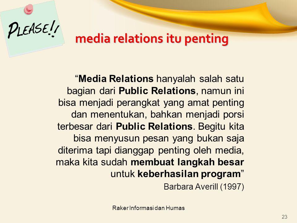 """Raker Informasi dan Humas """"Media Relations hanyalah salah satu bagian dari Public Relations, namun ini bisa menjadi perangkat yang amat penting dan me"""