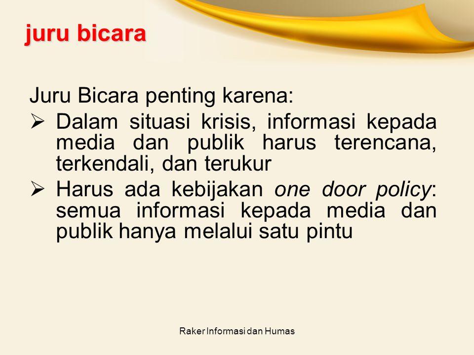 Raker Informasi dan Humas juru bicara Juru Bicara penting karena:  Dalam situasi krisis, informasi kepada media dan publik harus terencana, terkendal