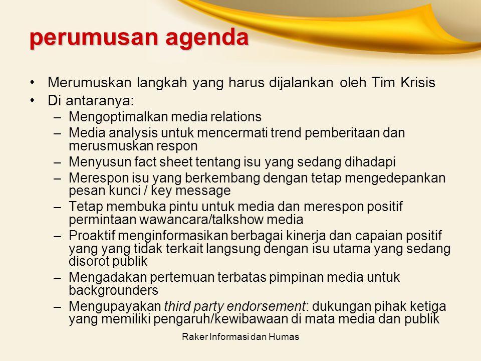 Raker Informasi dan Humas perumusan agenda Merumuskan langkah yang harus dijalankan oleh Tim Krisis Di antaranya: –Mengoptimalkan media relations –Med