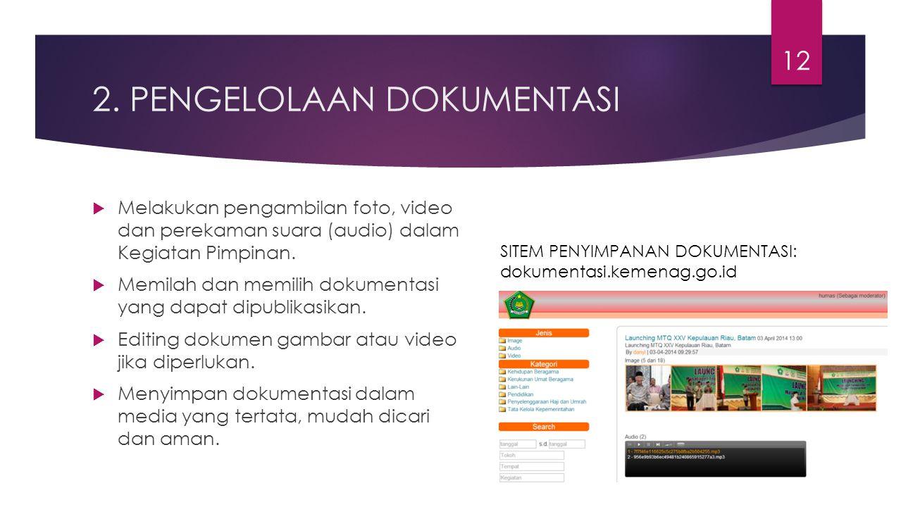 2. PENGELOLAAN DOKUMENTASI  Melakukan pengambilan foto, video dan perekaman suara (audio) dalam Kegiatan Pimpinan.  Memilah dan memilih dokumentasi