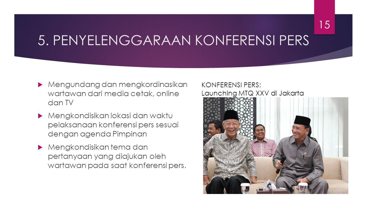 5. PENYELENGGARAAN KONFERENSI PERS  Mengundang dan mengkordinasikan wartawan dari media cetak, online dan TV  Mengkondisikan lokasi dan waktu pelaks