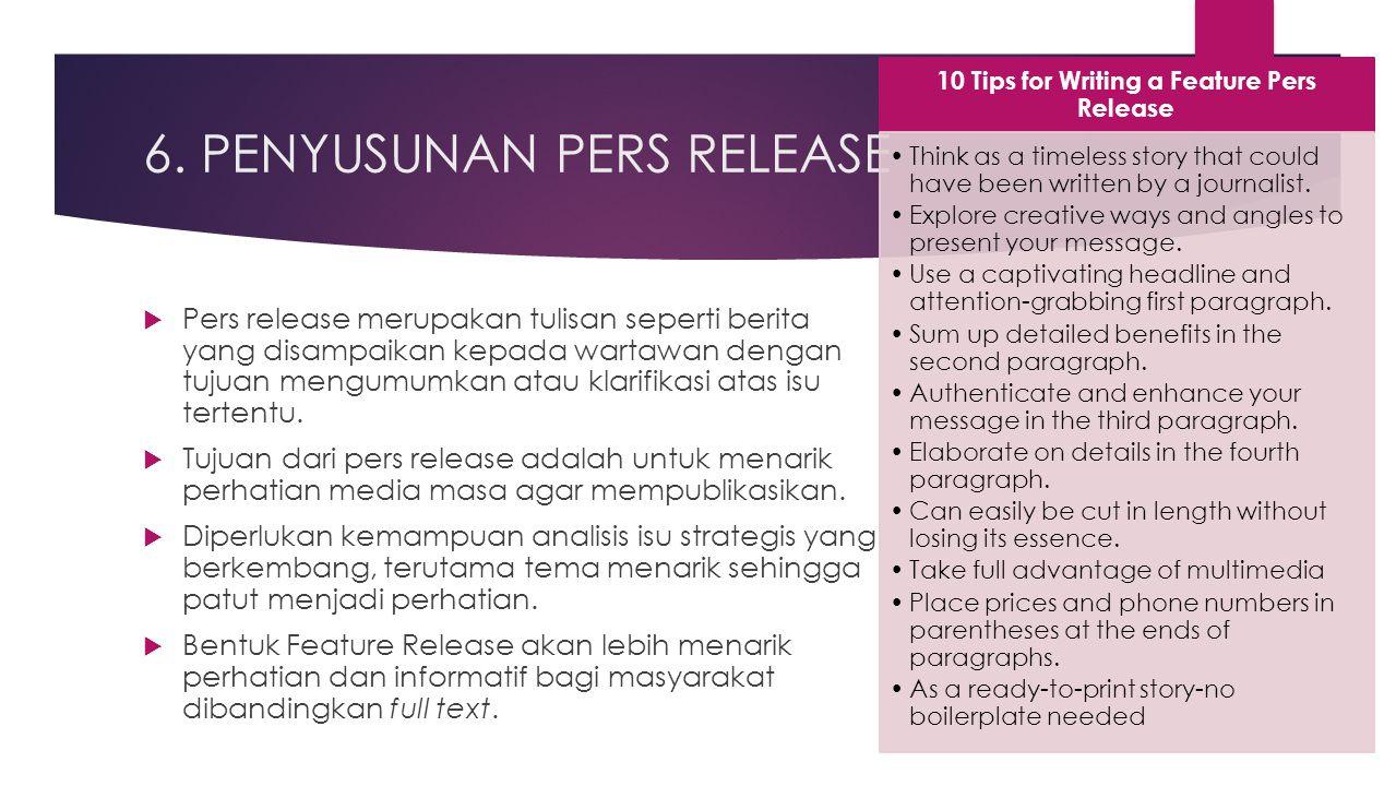 6. PENYUSUNAN PERS RELEASE  Pers release merupakan tulisan seperti berita yang disampaikan kepada wartawan dengan tujuan mengumumkan atau klarifikasi