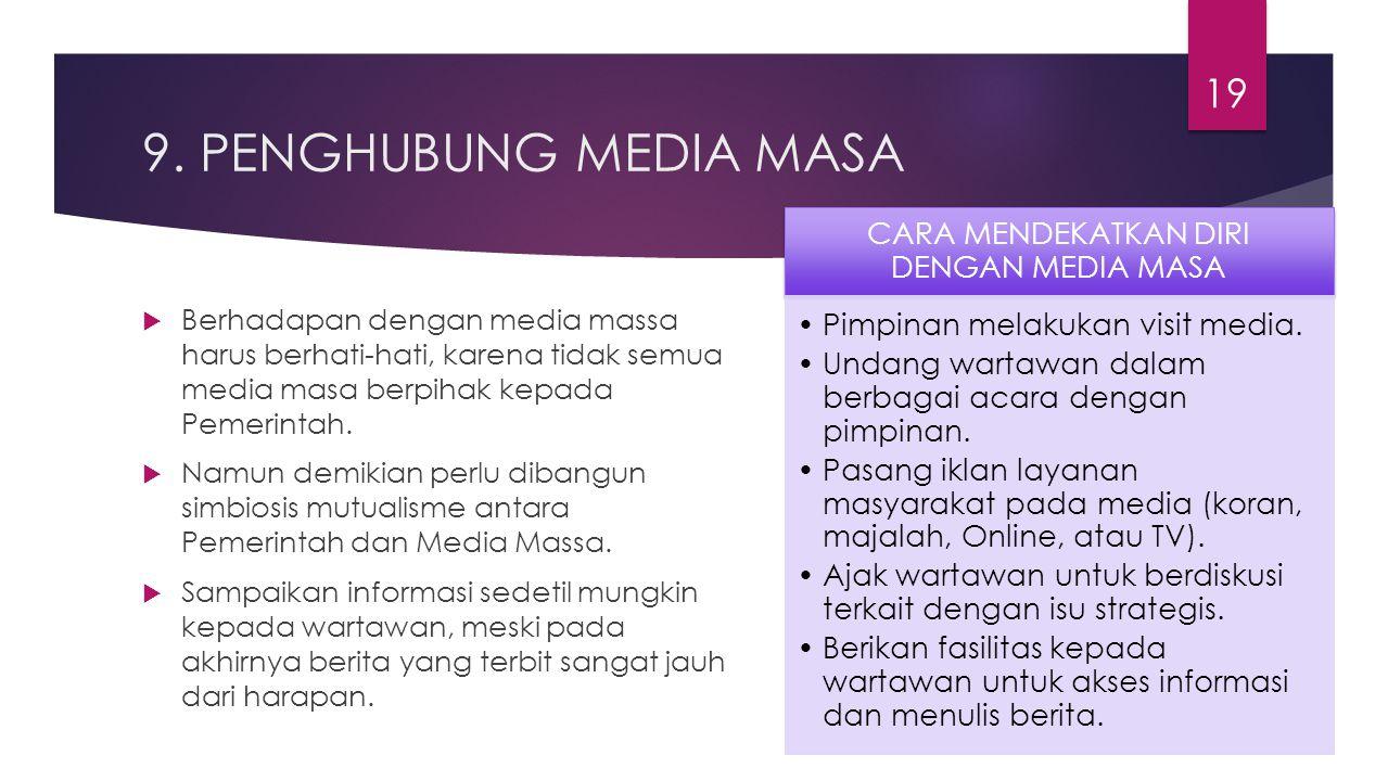 9. PENGHUBUNG MEDIA MASA  Berhadapan dengan media massa harus berhati-hati, karena tidak semua media masa berpihak kepada Pemerintah.  Namun demikia