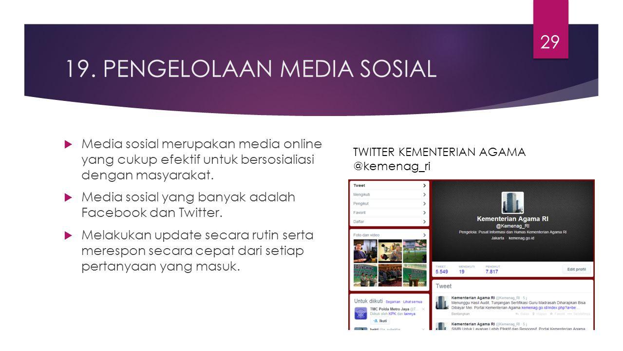 19. PENGELOLAAN MEDIA SOSIAL  Media sosial merupakan media online yang cukup efektif untuk bersosialiasi dengan masyarakat.  Media sosial yang banya