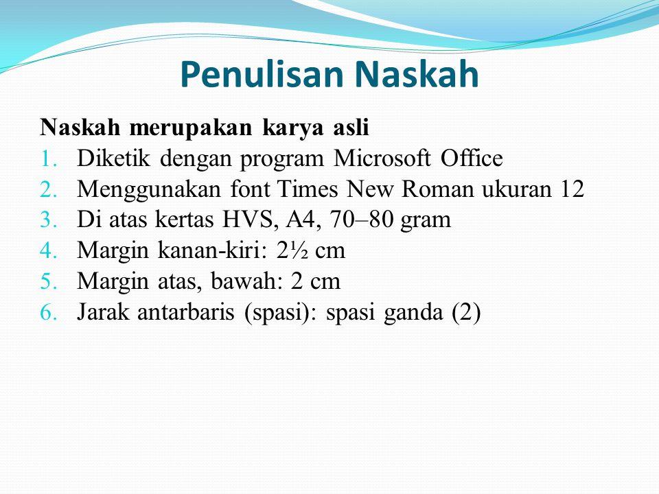 Penulisan Naskah Naskah merupakan karya asli 1. Diketik dengan program Microsoft Office 2. Menggunakan font Times New Roman ukuran 12 3. Di atas kerta