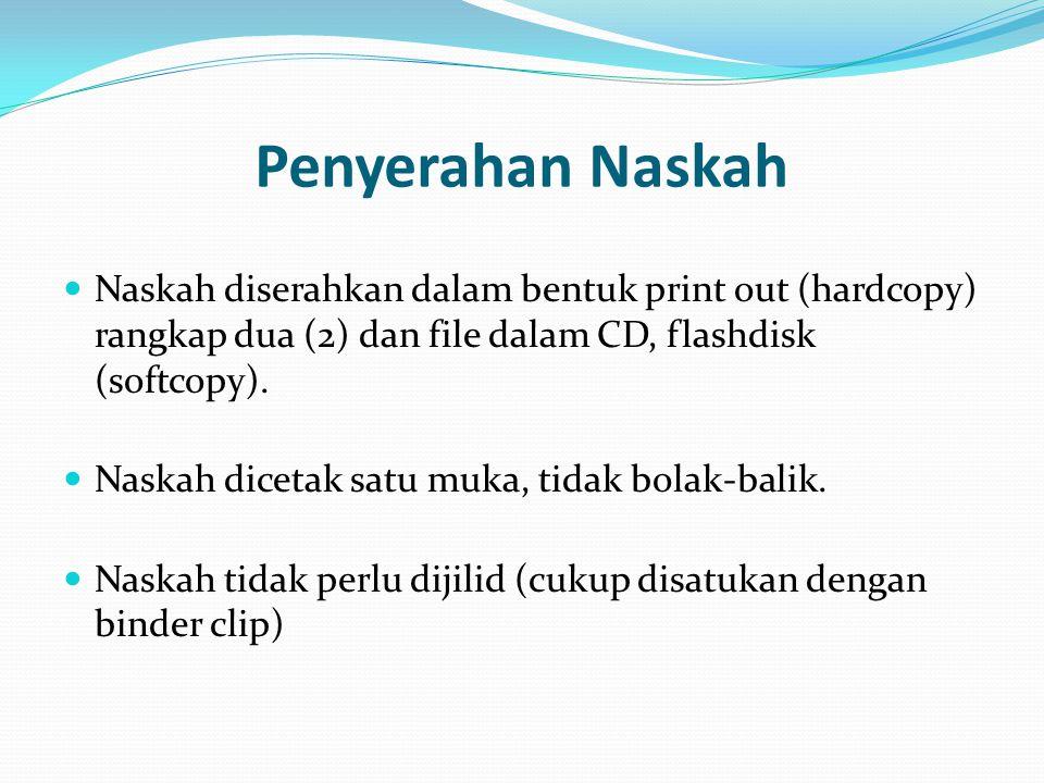 Penyerahan Naskah Naskah diserahkan dalam bentuk print out (hardcopy) rangkap dua (2) dan file dalam CD, flashdisk (softcopy). Naskah dicetak satu muk