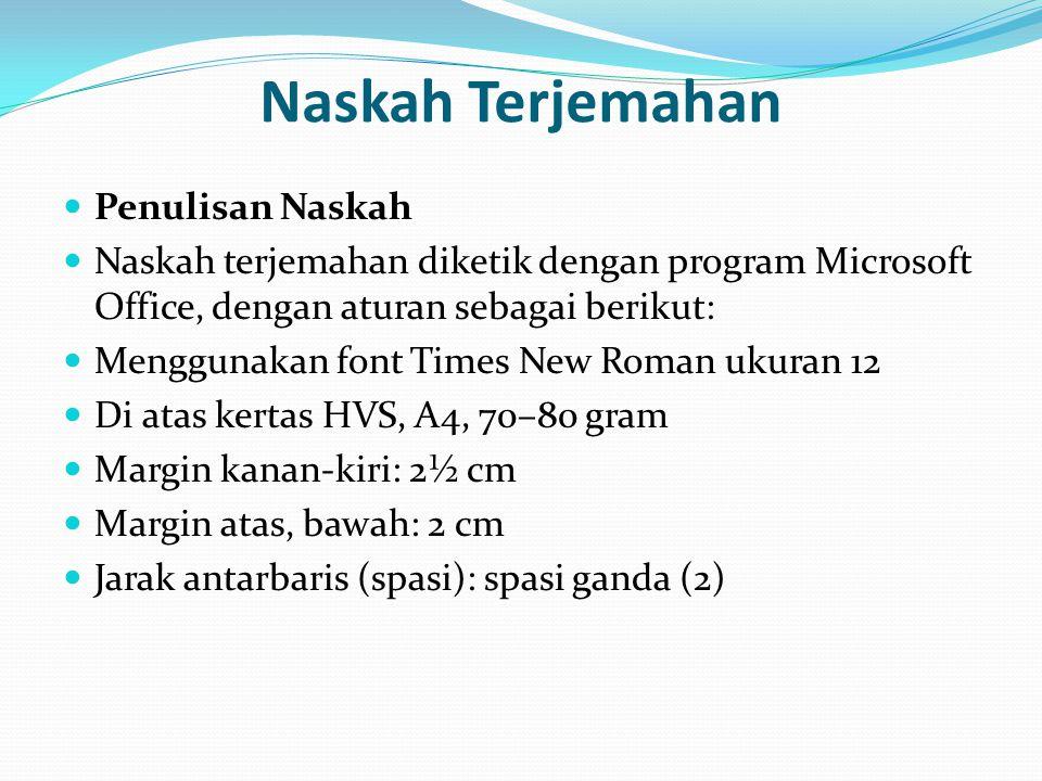 Naskah Terjemahan Penulisan Naskah Naskah terjemahan diketik dengan program Microsoft Office, dengan aturan sebagai berikut: Menggunakan font Times Ne