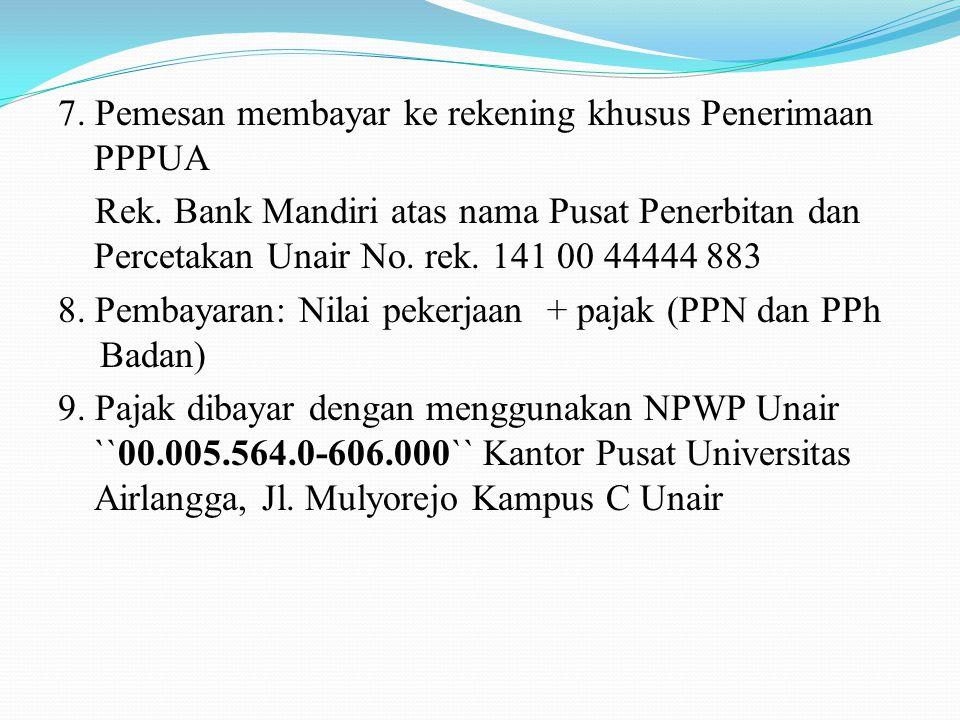 7. Pemesan membayar ke rekening khusus Penerimaan PPPUA Rek. Bank Mandiri atas nama Pusat Penerbitan dan Percetakan Unair No. rek. 141 00 44444 883 8.