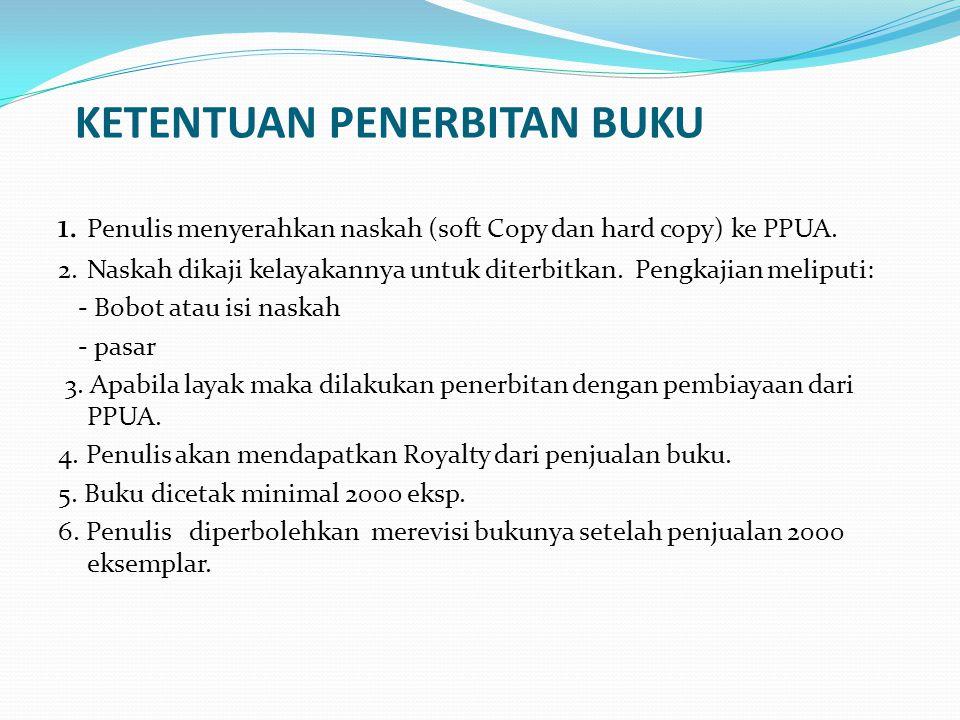 KETENTUAN PENERBITAN BUKU 1. Penulis menyerahkan naskah (soft Copy dan hard copy) ke PPUA. 2. Naskah dikaji kelayakannya untuk diterbitkan. Pengkajian