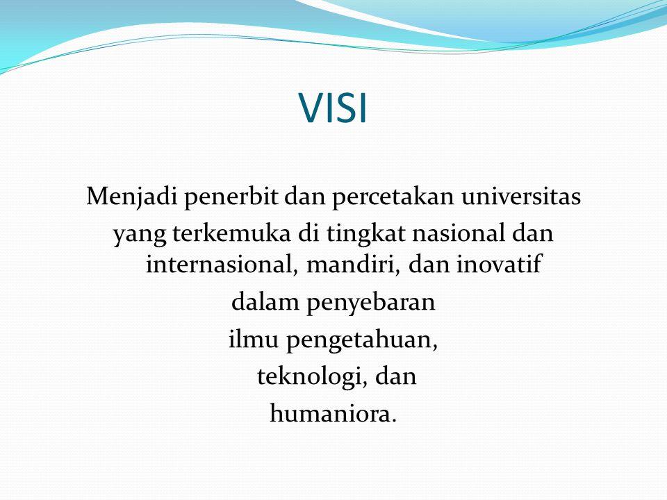 VISI Menjadi penerbit dan percetakan universitas yang terkemuka di tingkat nasional dan internasional, mandiri, dan inovatif dalam penyebaran ilmu pen