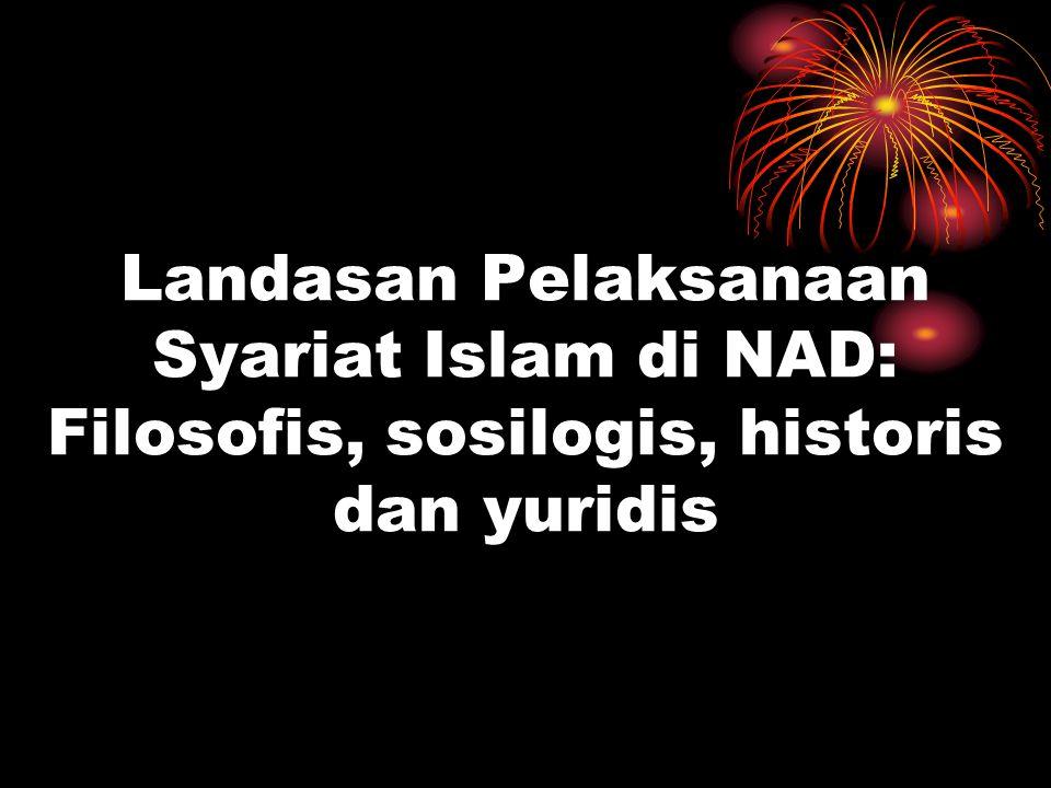 Landasan Pelaksanaan Syariat Islam di NAD: Filosofis, sosilogis, historis dan yuridis