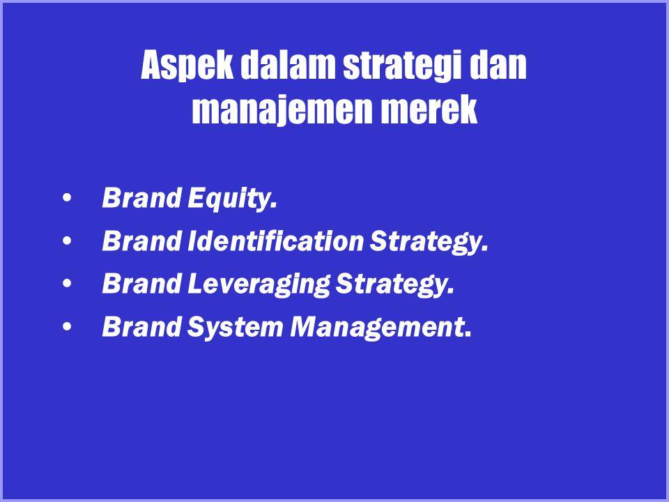 Brand Equity Seperangkat aset dan liabilitas merek yang menambah atau mengurangi nilai yang diberikan oleh sebuah barang atau jasa kepada perusahaan atau para pelanggan perusahaan.