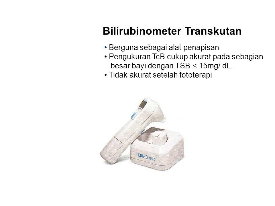 Bilirubinometer Transkutan Berguna sebagai alat penapisan Pengukuran TcB cukup akurat pada sebagian besar bayi dengan TSB < 15mg/ dL. Tidak akurat set