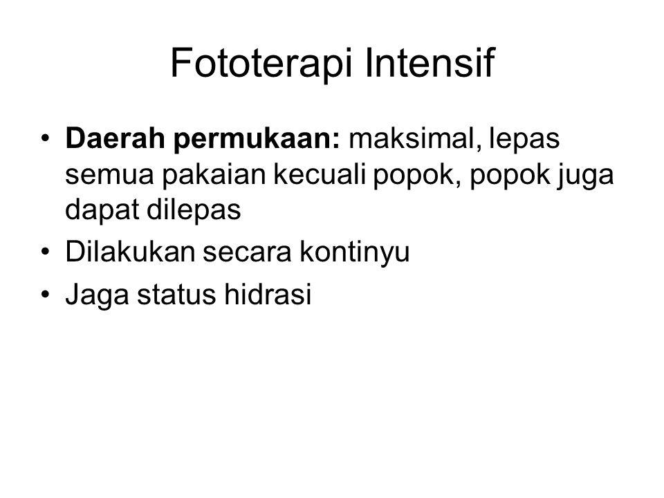 Fototerapi Intensif Daerah permukaan: maksimal, lepas semua pakaian kecuali popok, popok juga dapat dilepas Dilakukan secara kontinyu Jaga status hidr