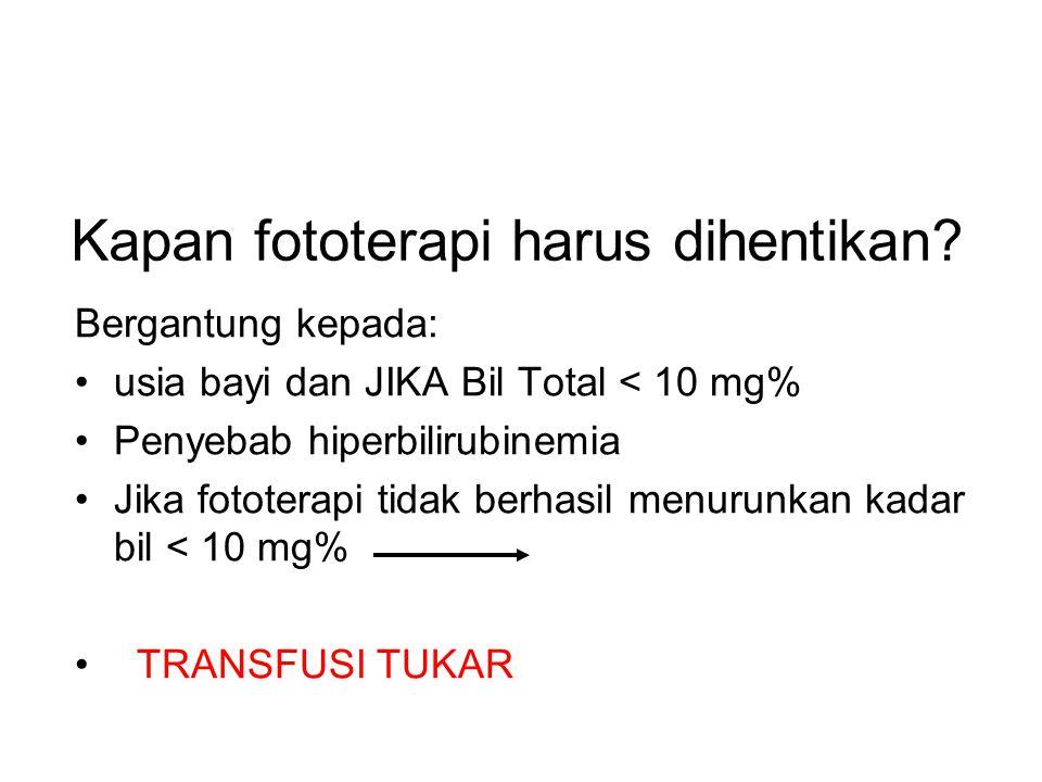 Kapan fototerapi harus dihentikan? Bergantung kepada: usia bayi dan JIKA Bil Total < 10 mg% Penyebab hiperbilirubinemia Jika fototerapi tidak berhasil