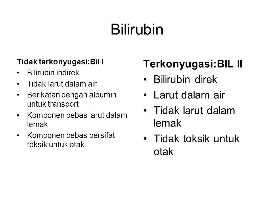 Tidak terkonyugasi:Bil I Bilirubin indirek Tidak larut dalam air Berikatan dengan albumin untuk transport Komponen bebas larut dalam lemak Komponen bebas bersifat toksik untuk otak Terkonyugasi:BIL II Bilirubin direk Larut dalam air Tidak larut dalam lemak Tidak toksik untuk otak Bilirubin