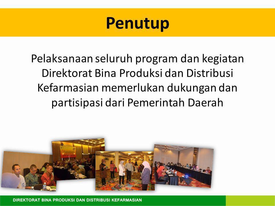 Penutup Pelaksanaan seluruh program dan kegiatan Direktorat Bina Produksi dan Distribusi Kefarmasian memerlukan dukungan dan partisipasi dari Pemerintah Daerah