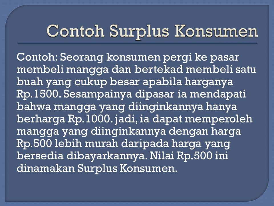 Contoh: Seorang konsumen pergi ke pasar membeli mangga dan bertekad membeli satu buah yang cukup besar apabila harganya Rp.1500.