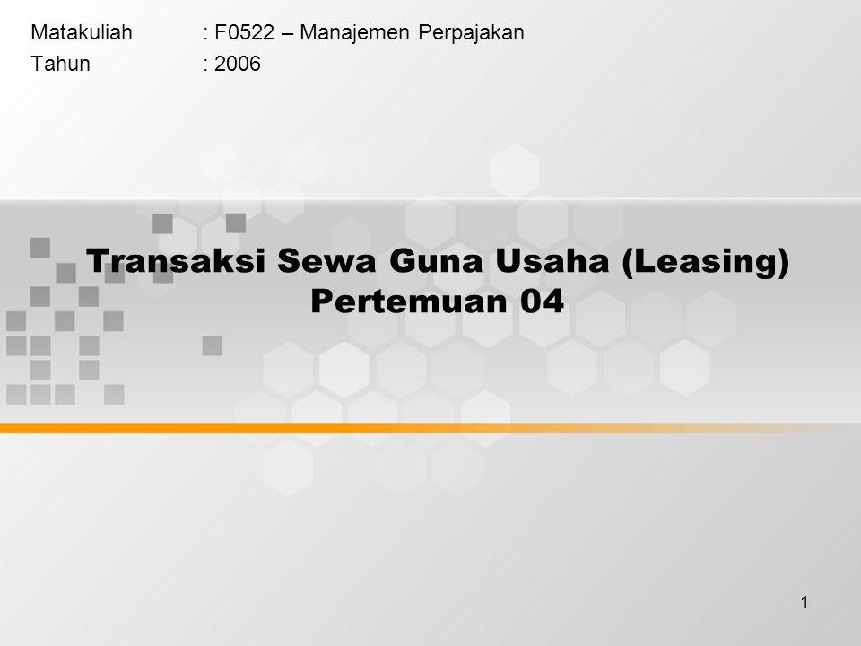1 Transaksi Sewa Guna Usaha (Leasing) Pertemuan 04 Matakuliah: F0522 – Manajemen Perpajakan Tahun: 2006