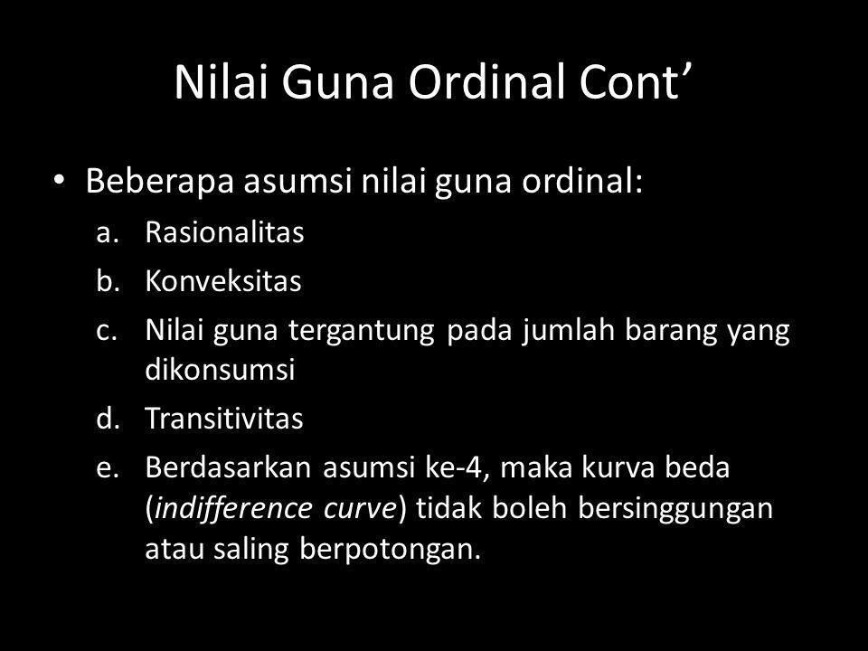 Nilai Guna Ordinal Cont' Beberapa asumsi nilai guna ordinal: a.Rasionalitas b.Konveksitas c.Nilai guna tergantung pada jumlah barang yang dikonsumsi d