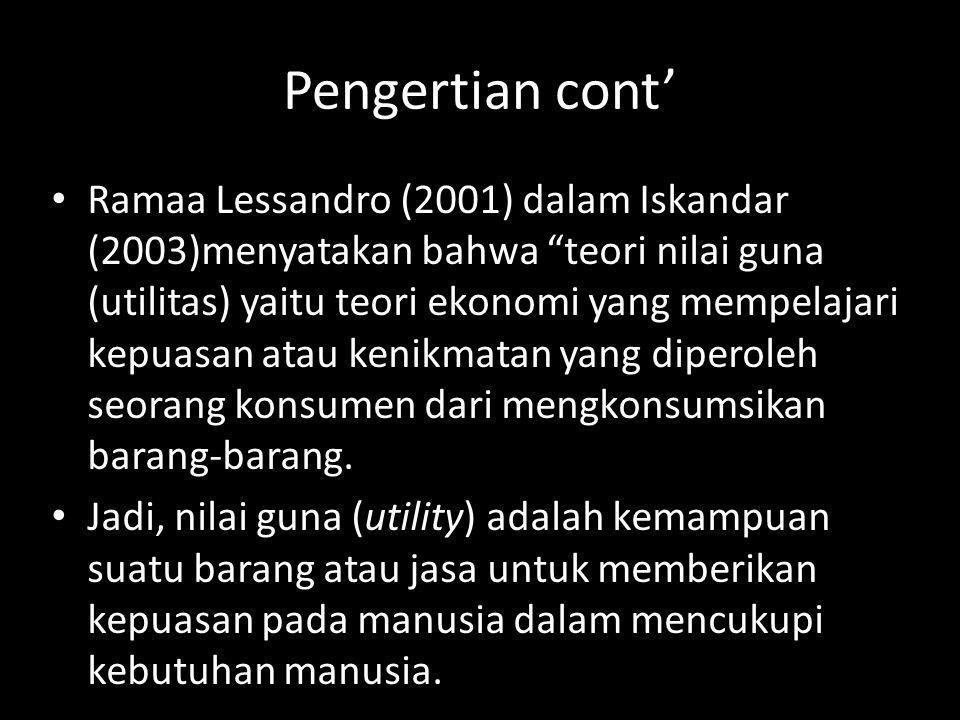 """Pengertian cont' Ramaa Lessandro (2001) dalam Iskandar (2003)menyatakan bahwa """"teori nilai guna (utilitas) yaitu teori ekonomi yang mempelajari kepuas"""