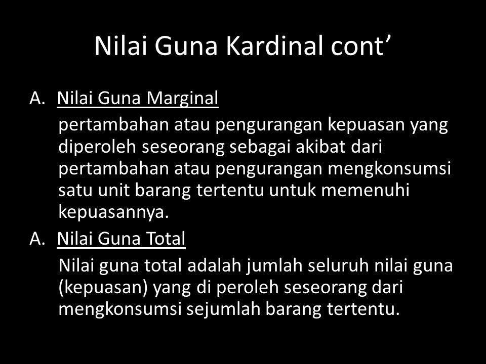 Nilai Guna Kardinal cont' A.Nilai Guna Marginal pertambahan atau pengurangan kepuasan yang diperoleh seseorang sebagai akibat dari pertambahan atau pe