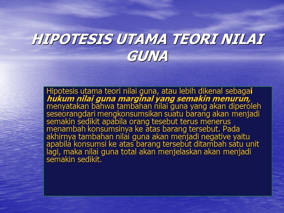 HIPOTESIS UTAMA TEORI NILAI GUNA Hipotesis utama teori nilai guna, atau lebih dikenal sebagai hukum nilai guna marginal yang semakin menurun, menyatak