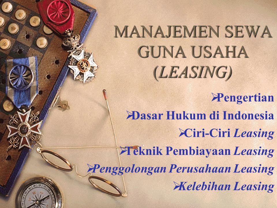 MANAJEMEN SEWA GUNA USAHA (LEASING)  Pengertian  Dasar Hukum di Indonesia  Ciri-Ciri Leasing  Teknik Pembiayaan Leasing  Penggolongan Perusahaan