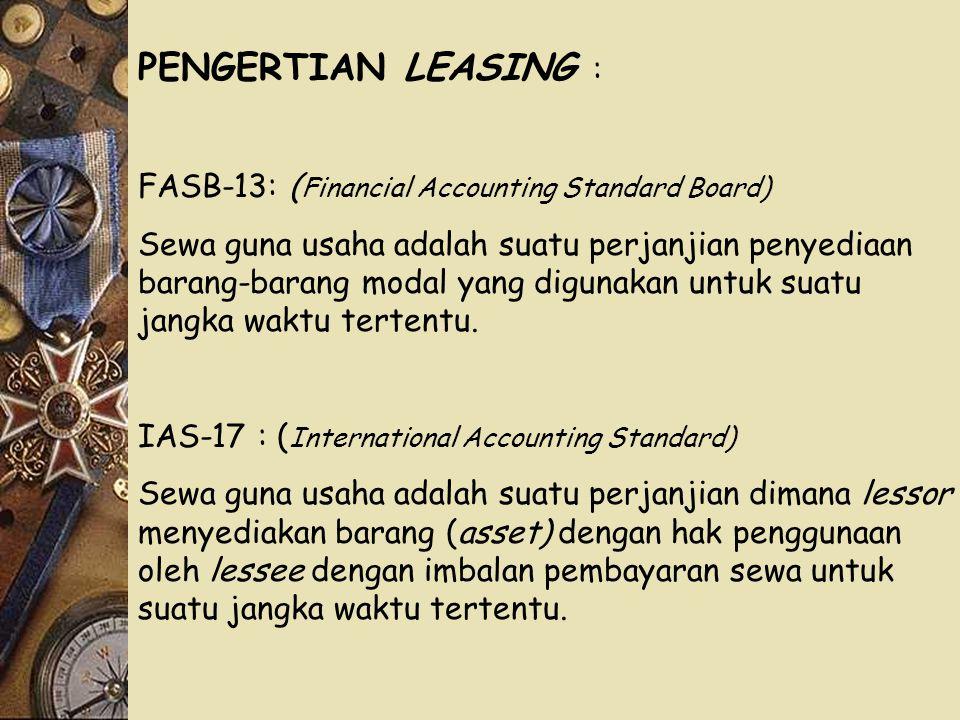 PENGERTIAN LEASING : FASB-13: ( Financial Accounting Standard Board) Sewa guna usaha adalah suatu perjanjian penyediaan barang-barang modal yang digun