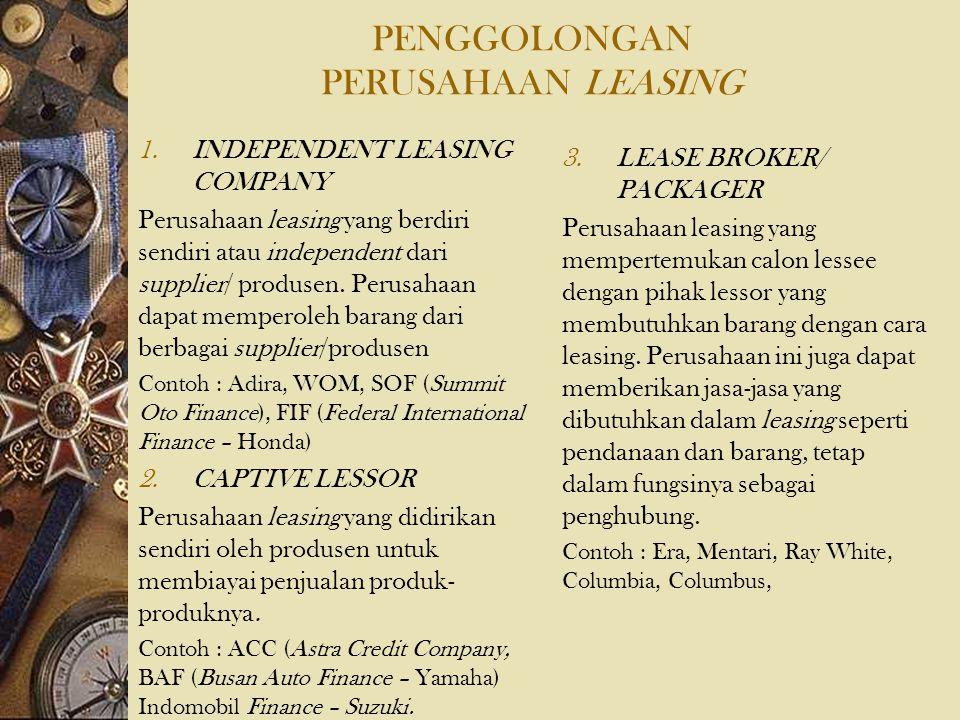 PENGGOLONGAN PERUSAHAAN LEASING 1.INDEPENDENT LEASING COMPANY Perusahaan leasing yang berdiri sendiri atau independent dari supplier/ produsen. Perusa