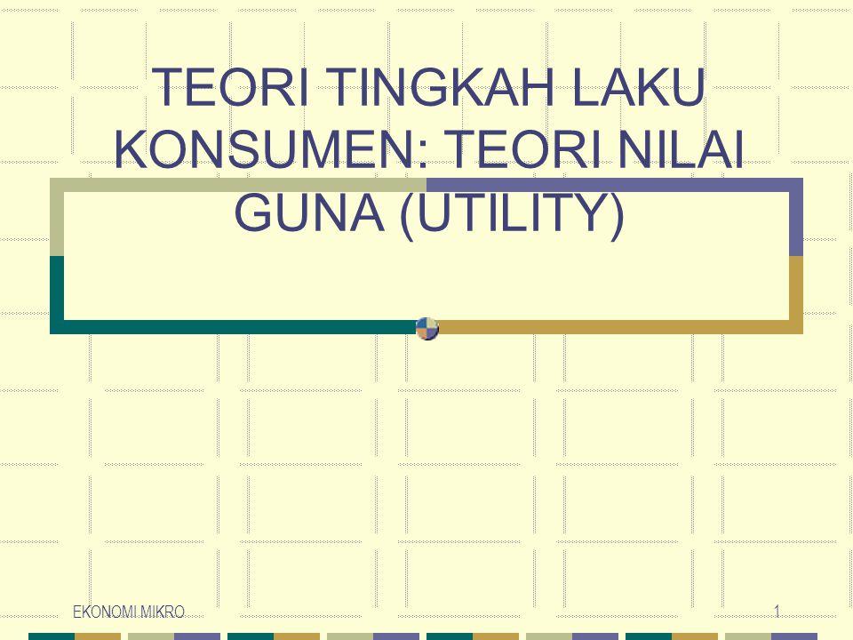EKONOMI MIKRO1 TEORI TINGKAH LAKU KONSUMEN: TEORI NILAI GUNA (UTILITY)