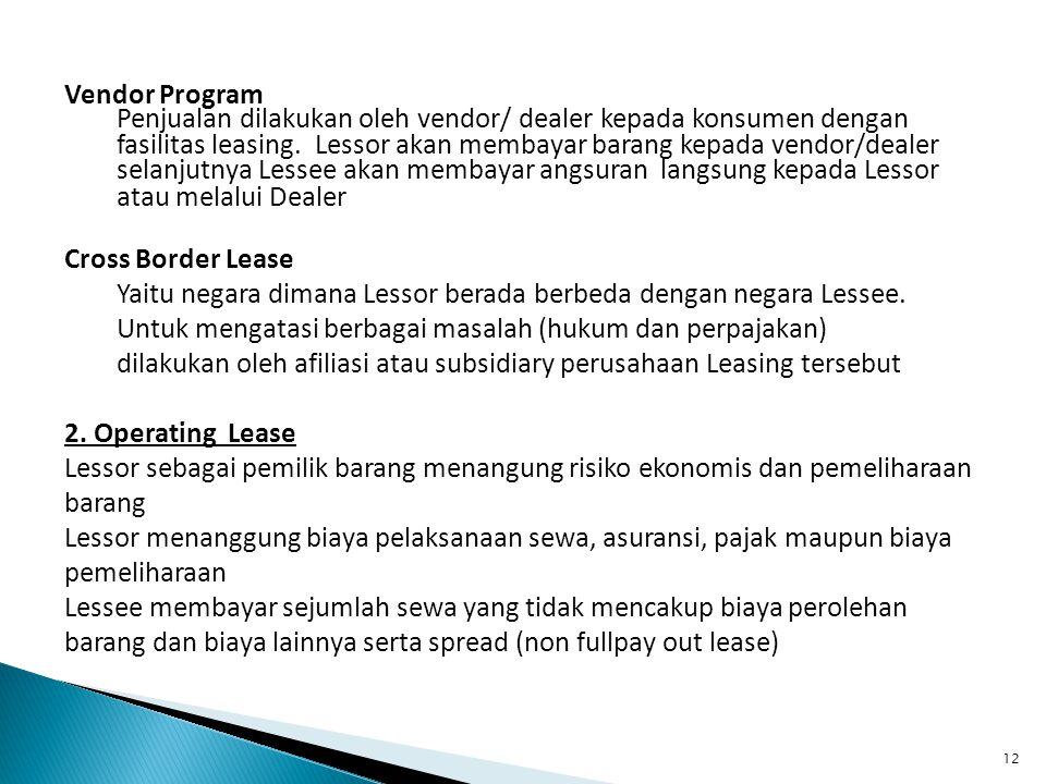12 Vendor Program Penjualan dilakukan oleh vendor/ dealer kepada konsumen dengan fasilitas leasing. Lessor akan membayar barang kepada vendor/dealer s