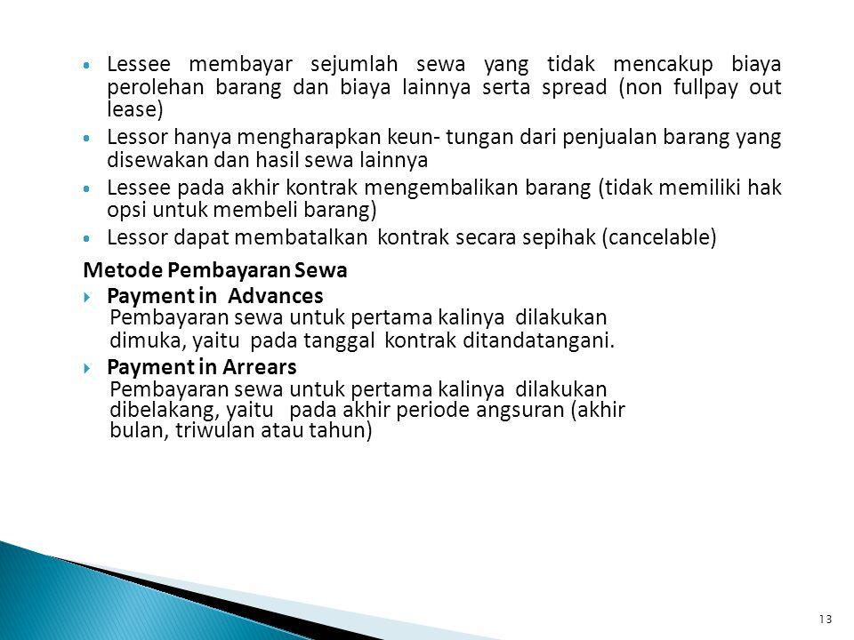 13  Lessee membayar sejumlah sewa yang tidak mencakup biaya perolehan barang dan biaya lainnya serta spread (non fullpay out lease)  Lessor hanya me