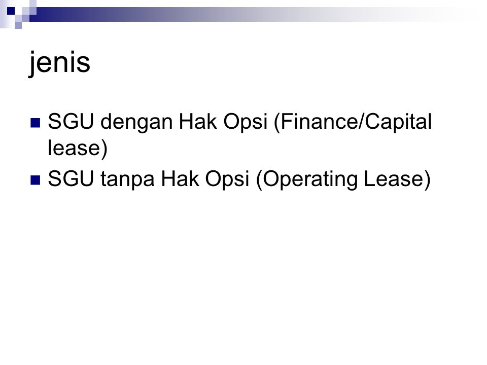 jenis SGU dengan Hak Opsi (Finance/Capital lease) SGU tanpa Hak Opsi (Operating Lease)